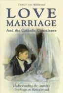 Cover of: Love, marriage, and the Catholic conscience