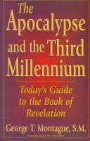 Cover of: The Apocalypse and the third millennium | George T. Montague