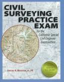 Cover of: Civil surveying practice exam for the California Special Civil Engineer Examination | James R. Monroe