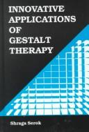 Cover of: Innovative applications of Gestalt therapy | Shraga Serok