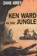 Cover of: Ken Ward in the jungle: thrilling adventures in tropical wilds