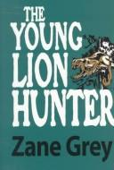 Cover of: The young lion hunter