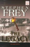 Cover of: The legacy | Stephen W. Frey