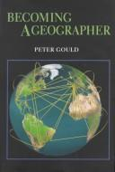 Cover of: Becoming a geographer | Gould, Peter