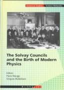 Cover of: The Solvay councils and the birth of modern physics | editors, Pierre Marage, Grégoire Wallenborn.
