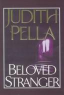 Cover of: Beloved stranger | Judith Pella