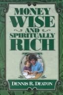 Cover of: Money wise and spiritually rich | Dennis R. Deaton