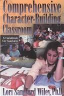 Cover of: Comprehensive character-building classroom | Lori Sandford Wiley