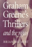 Cover of: Graham Greene's thrillers and the 1930s