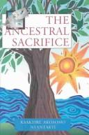 Cover of: The ancestral sacrifice by Kaakyire Akosomo Nyantakyi