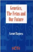 Cover of: Genetics, the fetus and our future | Carmel Bagness