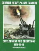 Cover of: Heavy 24 cm Cannon development and action, 1916-1945