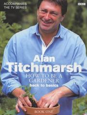 Cover of: How to Be a Gardener | Alan Titchmarsh