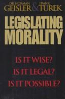 Cover of: Legislating Morality: Is It Wise? Is It Legal? Is It Possible?