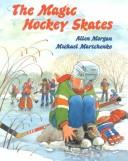 The magic hockey skates by Allen Morgan