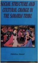 Cover of: Social structure and cultural change in the Saharia tribe