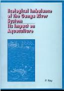 Cover of: Ecological imbalance of the Ganga River system | Ray, P.