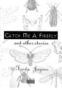 Cover of: Catch me a firefly and other stories