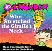 Cover of: I wonder who stretched the giraffe's neck