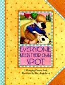 Cover of: Everyone needs their own spot: a changing picture book