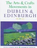 Cover of: The arts and crafts movements in Dublin & Edinburgh