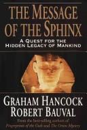 Cover of: The message of the Sphinx: a quest for the hidden legacy of mankind