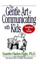 Cover of: The gentle art of communicating with kids