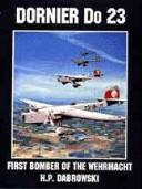 Cover of: Dornier Do, 23 first bomber of the Wehrmacht | Hans-Peter Dabrowski