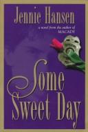 Cover of: Some sweet day | Jennie L. Hansen