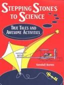 Cover of: Stepping stones to science: true tales and awesome activities