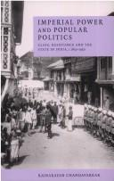 Cover of: Imperial power and popular politics | Rajnarayan Chandavarkar