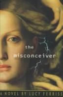 The misconceiver by Lucy Ferriss