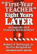 Cover of: First-year teacher eight years later | Bullough, Robert V.