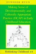 Cover of: Making sense of developmentally and culturally appropriate practice (DCAP) in early childhood education by Eunsook Hyun