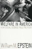 Cover of: Welfare in America | William M. Epstein