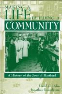 Cover of: Making a life, building a community: a history of the Jews of Hartford