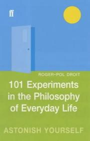 Cover of: 101 Experiments in the Philosophy of Everyday Life
