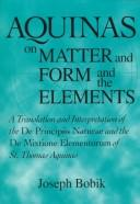 Cover of: Aquinas on matter and form and the elements | Joseph Bobik
