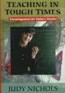 Cover of: Teaching in tough times | Judy Nichols