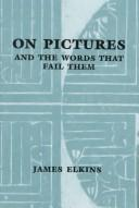 Cover of: On pictures and the words that fail them by James Elkins