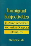 Cover of: Immigrant subjectivities in Asian American and Asian diaspora literatures