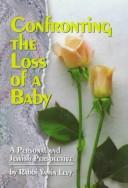 Cover of: Confronting the loss of a baby | Yamin Levy