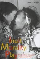 Inuit Morality Play by Jean L. Briggs