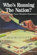 Cover of: Who's running the nation?: how corporate power threatens democracy