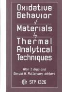Cover of: Oxidative behavior of materials by thermal analytical techniques |