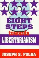 Cover of: Eight steps towards libertarianism