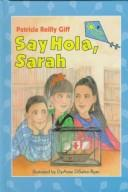 Cover of: Say hola, Sarah | Patricia Reilly Giff