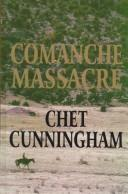 Cover of: Comanche massacre | Cunningham, Chet.