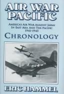 Cover of: Air war Pacific: America's air war against Japan in East Asia and the Pacific, 1941-1945 : chronology