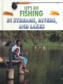 Cover of: Let's go fishing in streams, rivers, and lakes